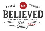I Knew My Trainer Believed in Me - Typography Graphic Templates