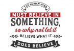The Human Mind Must Believe in Something - Typography Graphic Templates